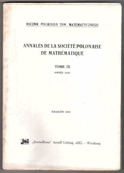 Rocznik Polskiego Tow. Matematycznego. Annales de la Societe polonaise de mathematique. T..9 Annee 1930