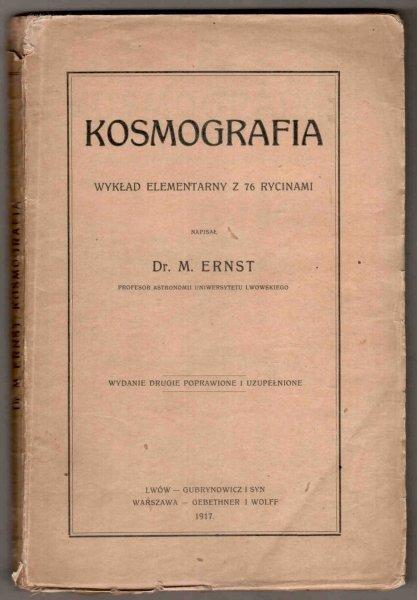 Ernst Marcin - Kosmografia. Wykład elementarny z 76 rycinami. Wyd. II poprawione i uzupełnione