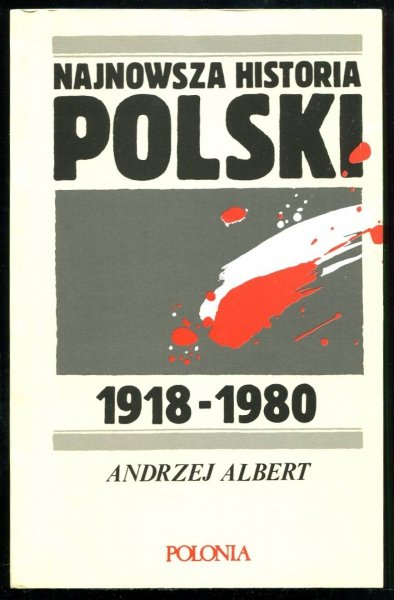 Albert Andrzej - Najnowsza historia Polski 1918-1980.