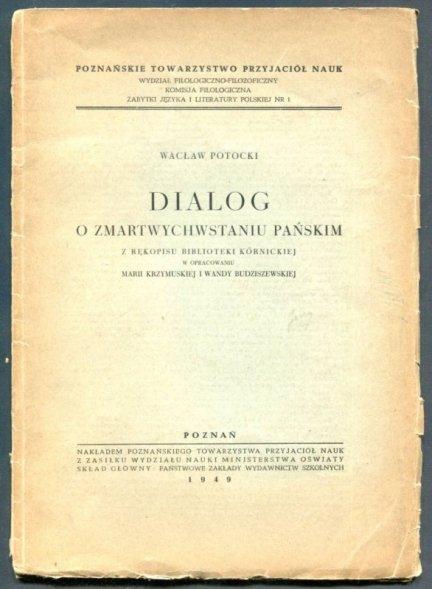 Potocki Wacław - Dialog o zmartwychwstaniu Pańskim. Z rękopisu Biblioteki Kórnickiej, w opracowaniu Marii Krzymuskiej i Wandy Budziszewskiej