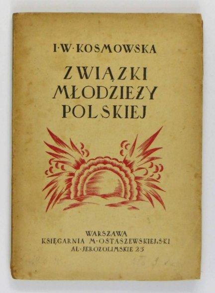 Kosmowska I[rena] W[iktoryna] - Związki młodzieży polskiej od 1816 roku do naszych czasów