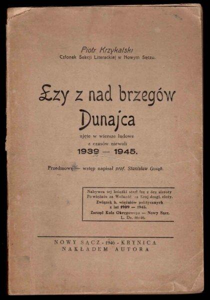Krzykalski Piotr - Łzy z nad brzegów Dunajca ujęte w wiersze ludowe z czasów niewoli 1939-1945. Nowy Sącz-Krynica 1946.