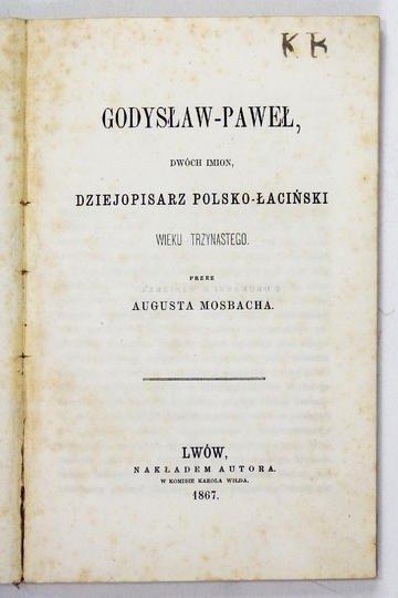 Mosbach August – Godysław-Paweł, dwóch imion dziejopisarz posko-łaciński wieku trzynastego
