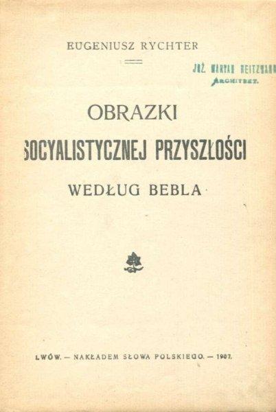 Rychter Eugeniusz — Obrazki socyalistycznej przyszłości według Bebla.