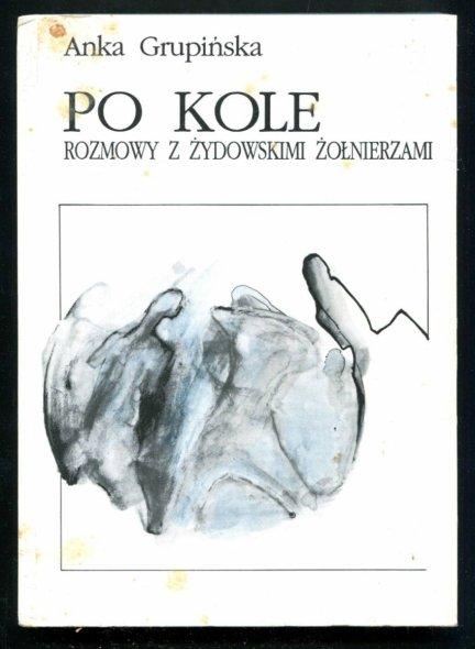 Grupińska Anka - Po kole. Rozmowy z żydowskimi żołnierzami.