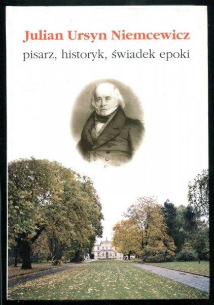 Julian Ursyn Niemcewicz - pisarz, historyk, świadek epoki. Pod redakcją Jacka Wójcickiego