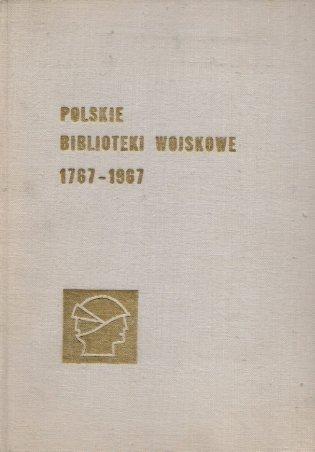 Polskie Biblioteki Wojskowe 1767-1967. Materiały sesji naukowej odbytej w dniach 9-11.10.1967 r.