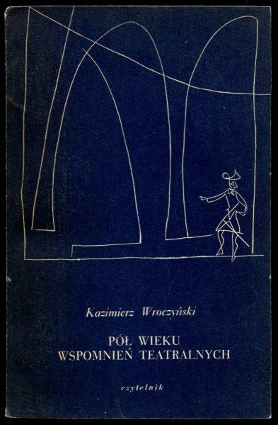Wroczyński Kazimierz - Pół wieku wspomnień teatralnych