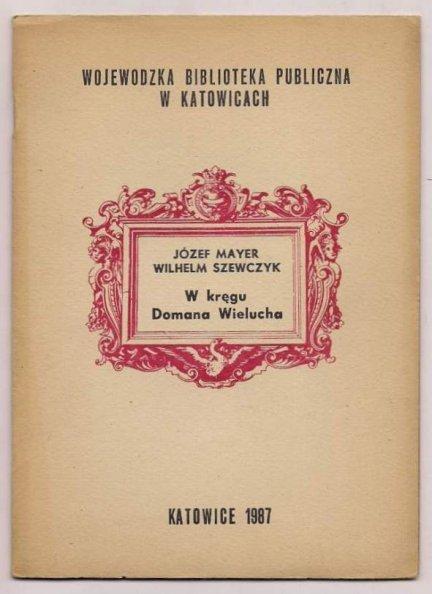 Mayer Józef, Szewczyk Wilhelm - W kręgu Domana Wielucha.