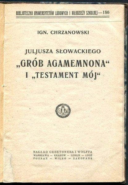 Chrzanowski Ignacy - Juljusza Słowackiego Grób Agamemnona i Testament mój.