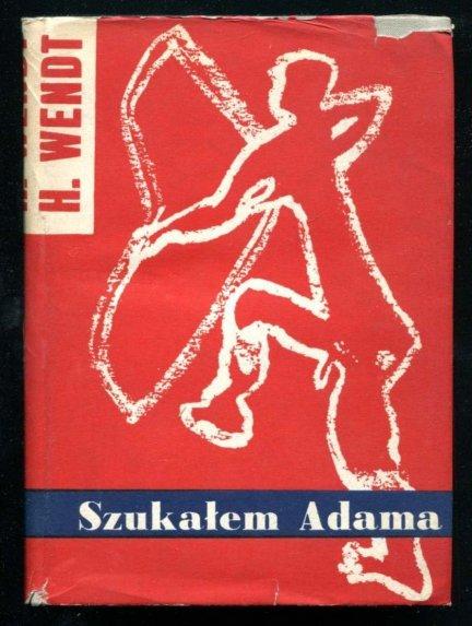 Wendt Herbert - Szukałem Adama. Przetłumaczyła z niemieckiego Teresa Berken