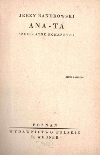 Bandrowski Jerzy - Ana-Ta szkarłatne romanetto.