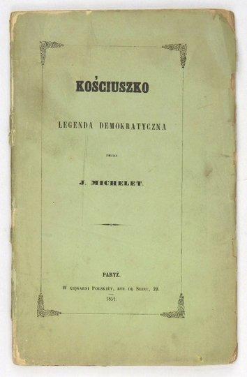 MICHELET J[ules] - Kościuszko. Legenda demokratyczna. Z exemplarza przeyrzanego i poprawionego przez autora; przełożył Xawery Godebski.