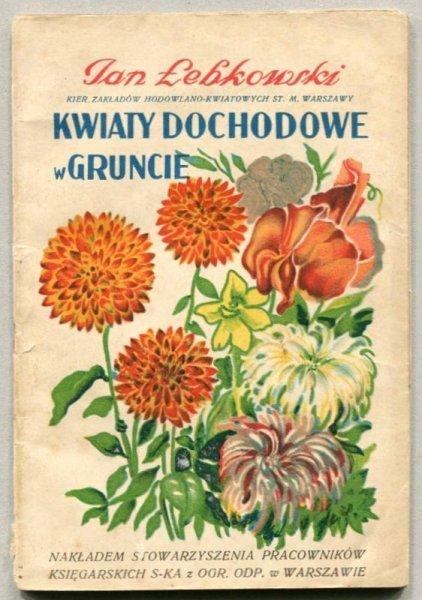 Łebkowski Jan - Kwiaty dochodowe w gruncie. (Z 23 rycinami). Wyd. II.