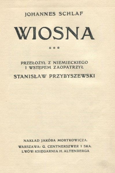 Schlaf Johannes - Wiosna. Przełożył z niemieckiego i wstępem zaopatrzył Stanisław Przybyszewski.