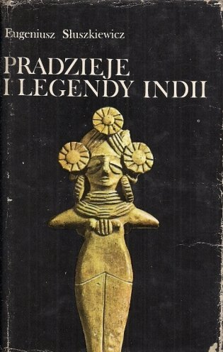 Słuszkiewicz Eugeniusz - Pradzieje i legendy Indii.