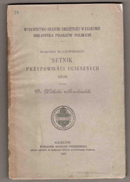 Marcina Błażewskiego Setnik przypowieści uciesznych 1608. Wydał Wilhelm Bruchnalski. [Biblioteka Pisarzów Polskich]