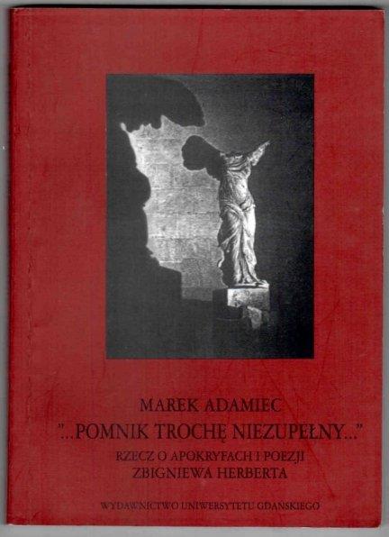 Adamiec Marek - ...Pomnik trochę niezupełny.... Recz o apokryfach i poezji Zbigniewa Herberta