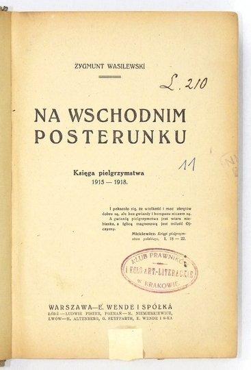 WASILEWSKI Zygmunt - Na wschodnim posterunku. Księga pielgrzymstwa 1915-1918.