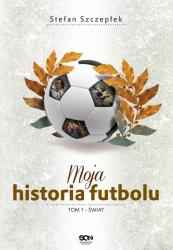 MOJA HISTORIA FUTBOLU ŚWIAT TOM 1
