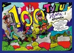 TYTUS ROMEK I ATOMEK OBCHODZĄ 100-LECIE ODZYSKANIA NIEPODLEGŁOŚCI POLSKI Z WYOBRAŹNI PAPCIA CHMIELA NARYSOWANI