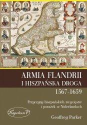 ARMIA FLANDRII I HISZPAŃSKA DROGA 1567-1659 PRZYCZYNY HISZPAŃSKICH ZWYCIĘSTW I PORAŻEK W NIDERLANDACH