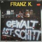 Franz K. - Gewalt Ist Schitt (LP)
