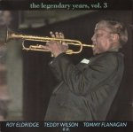 Roy Eldridge, Teddy Wilson, Tommy Flanagan - The Legendary Years, Vol. 3 (CD)