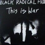Black Radical MKII - This Is War (12'')