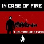 In Case Of Fire - This Time We Stand (Maxi-CD)