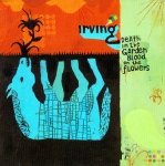Irving - Death In The Garden, Blood On The Flowers (CD)