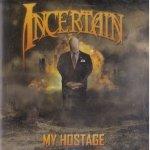 Incertain - My Hostage (CD)
