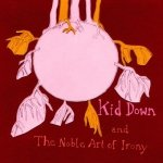 Kid Down - And The Noble Art Of Irony (CD)