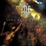 The Subtle Way - Until We Have Faces (CD)