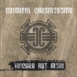 Criminal Chromosome - Vincere Aut Mori (CD)