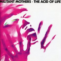 Militant Mothers - The Acid Of Life (LP)