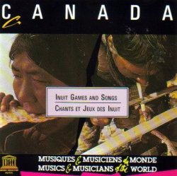 Inuit Games And Songs / Chants Et Jeux Des Inuit Canada (CD)