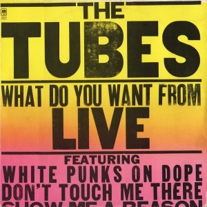 The Tubes - What Do You Want From Live (2LP)