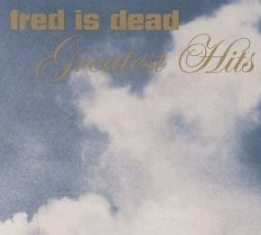 Fred Is Dead - Greatest Hits (CD)