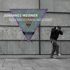 Johannes Meißner - Regenbogenmalmaschine (CD)