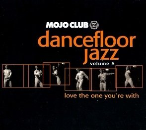 Mojo Club Presents Dancefloor Jazz Volume 8 (Love The One You're With) (CD)