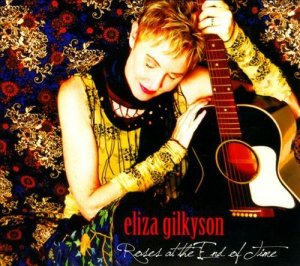 Eliza Gilkyson - Roses At The End Of Time (CD)