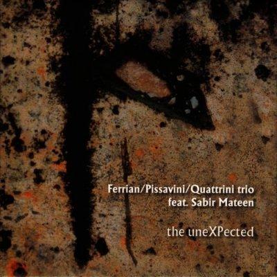 Ferrian/Pissavini/Quattrini Trio feat. Sabir Mateen - The uneXPected (CD)