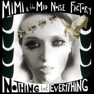 MiMi & The Mad Noise Factory - Nothing But Everything (CD)