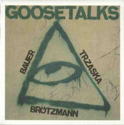Brötzmann, Bauer, Trzaska - Goosetalks (CD)