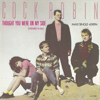 Cock Robin - Thought You Were On My Side (Extended Re-mix) (12'')