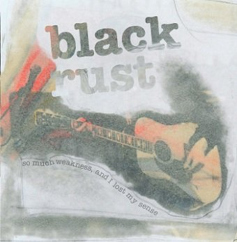 Black Rust - So Much Weakness, And I Lost My Sense (CD)