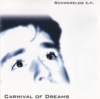 Carnival Of Dreams - Schwerelos E.P. (CD)