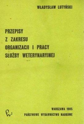 Władysław Lutyński - Przepisy Z Zakresu Organizacji I Pracy Służby Weterynaryjnej