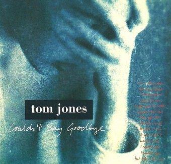 Tom Jones - Couldn't Say Goodbye (Maxi-CD)